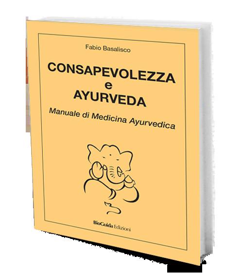 CONSAPEVOLEZZA E AYURVEDA – Manuale di Medicina Ayurvedica